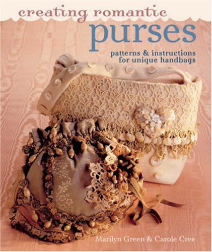9781402753701: Creating Romantic Purses: Patterns & Instructions for Unique Handbags: Patterns and Instructions for Unique Handbags