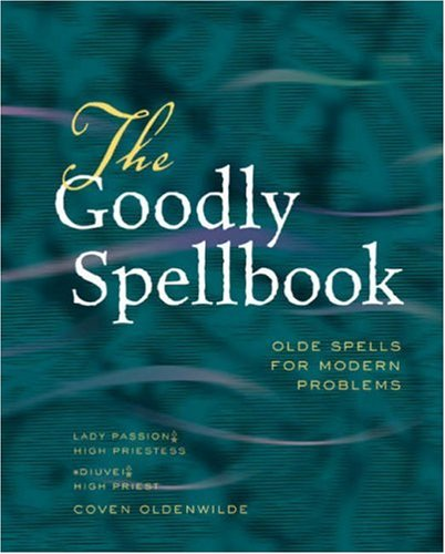 9781402753749: The Goodly Spellbook: Olde Spells for Modern Problems