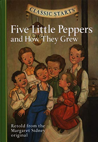 Classic Starts: Five Little Peppers and How: Margaret Sidney