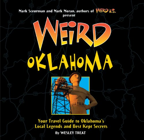 9781402754364: Weird Oklahoma: Your Travel Guide to Oklahoma's Local Legends and Best Kept Secrets