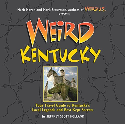 Weird Kentucky: Your Travel Guide to Kentucky's Local Legends and Best Kept Secrets: Holland, ...