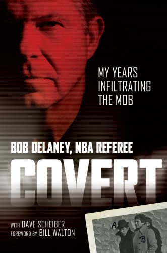 Covert: My Years Infiltrating the Mob: Delaney, Bob, with Scheiber, Dave