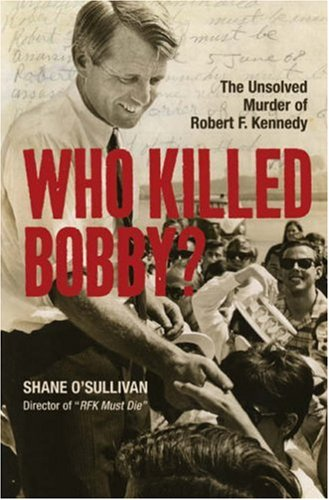 9781402754449: Who Killed Bobby?: The Unsolved Murder of Robert F. Kennedy