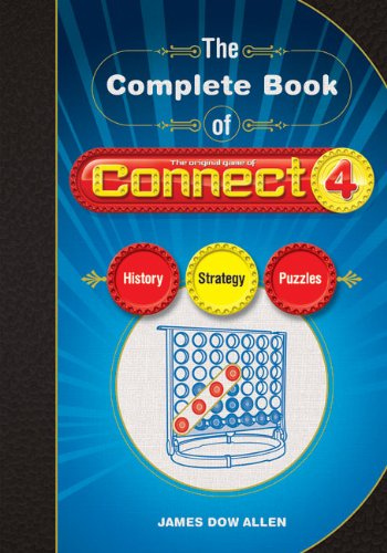 The Complete Book of CONNECT 4: History, Strategy, Puzzles: Allen, James D.