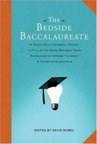 The Bedside Baccalaureate: A Handy Daily Cerebral Primer to Fill in the Gaps, Refresh Your Knowle...