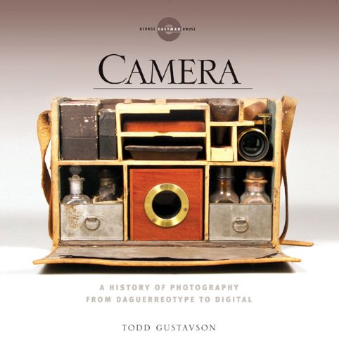 Camera: A History of Photography from Daguerreotype to Digital: Gustavson, Todd