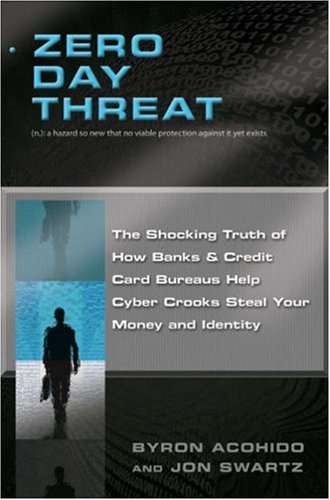 Zero Day Threat: The Shocking Truth of: Acohido, Byron; Swartz,