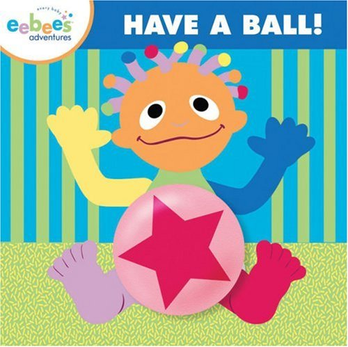9781402757716: Have a Ball: 0 (Every Baby eebee's Adventures)