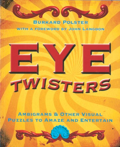 9781402757983: Eye Twisters: Ambigrams & Other Visual Puzzles to Amaze and Entertain