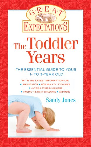 Great Expectations: The Toddler Years: The Essential Guide to Your 1- to 3-Year-Old: Jones, Sandy