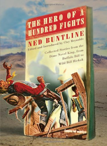The Hero of a Hundred Fights: Collected Stories from the Dime Novel King, from Buffalo Bill to Wi...