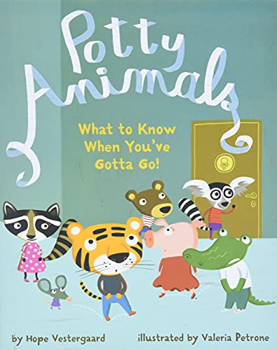 9781402759963: Potty Animals: What to Know When You've Gotta Go!