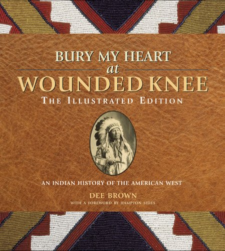 9781402760662: Bury My Heart at Wounded Knee: The Illustrated Edition: An Indian History of the American West (The Illustrated Editions)