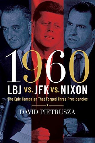 9781402761140: 1960--LBJ vs. JFK vs. Nixon: The Epic Campaign That Forged Three Presidencies