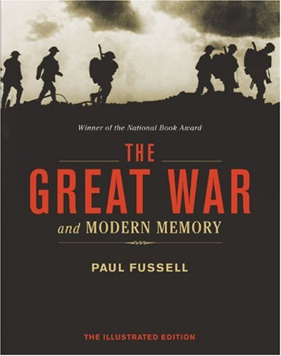The Great War and Modern Memory: The Illustrated Edition (1402764391) by Paul Fussell