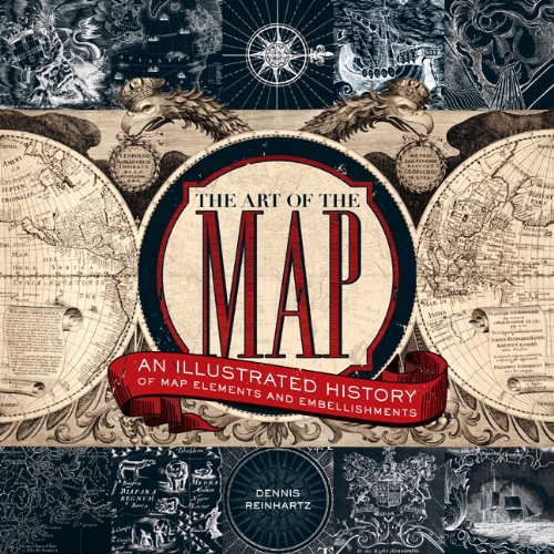 9781402765926: The Art of the Map: An Illustrated History of Map Elements and Embellishments