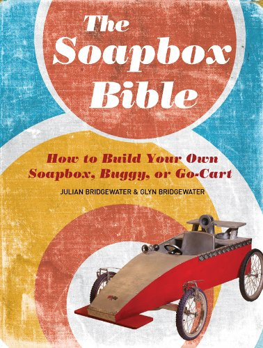 9781402766824: The Soapbox Bible: How to Build Your Own Soapbox, Buggy, or Go-Cart