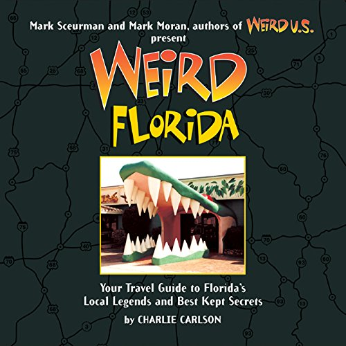 Weird Florida: Your Travel Guide to Florida's Local Legends and Best Kept Secrets: Carlson, ...