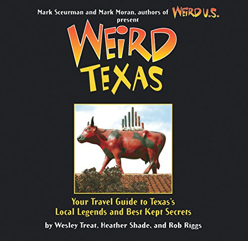 9781402766879: Weird Texas: Your Travel Guide to Texas's Local Legends and Best Kept Secrets
