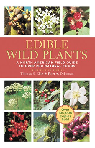 Edible Wild Plants: A North American Field Guide to Over 200 Natural Foods: Elias, Thomas S.; ...
