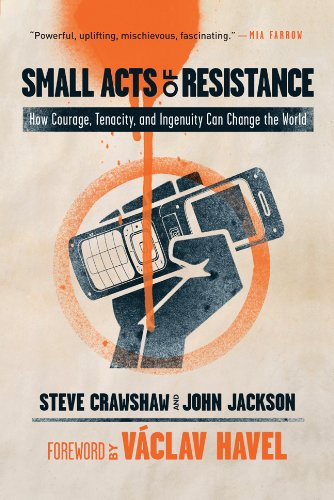 9781402768071: Small Acts of Resistance: How Courage, Tenacity, and Ingenuity Can Change the World