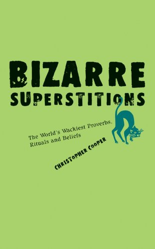 Bizarre Superstitions: The World's Wackiest Proverbs, Rituals: Cooper, Christopher