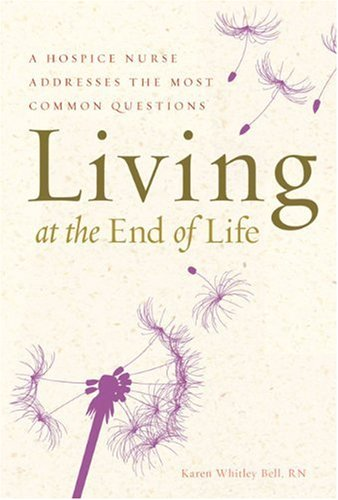 9781402768385: Living at the End of Life: A Hospice Nurse Addresses the Most Common Questions