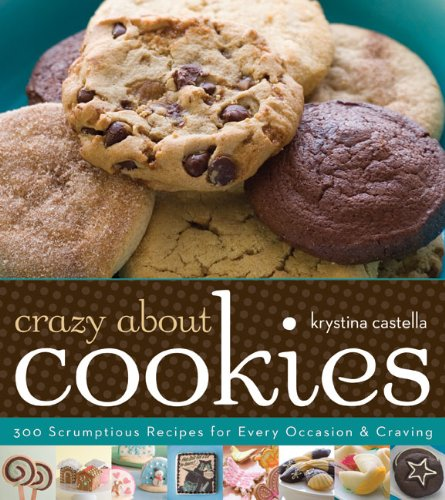 9781402769139: Crazy About Cookies: 300 Scrumptious Recipes for Every Occasion & Craving
