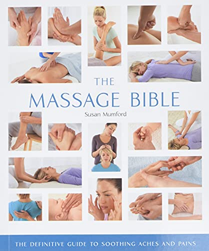 The Massage Bible: The Definitive Guide to Soothing Aches and Pains: Mumford, Susan