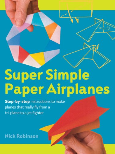 9781402770265: Super Simple Paper Airplanes: Step-By-Step Instructions to Make Planes That Really Fly From a Tri-Plane to a Jet Fighter