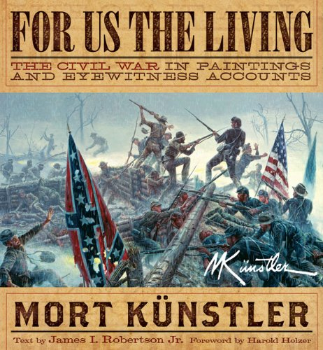 For Us the Living: The Civil War in Paintings and Eyewitness Accounts: James I. Robertson Jr.