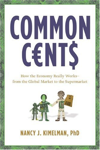 9781402771224: Common Cents: How the Economy Really Works--from the Global Market to the Supermarket