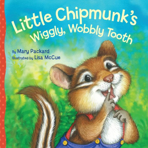 Little Chipmunk's Wiggly, Wobbly Tooth (Watch Me Grow): Packard, Mary