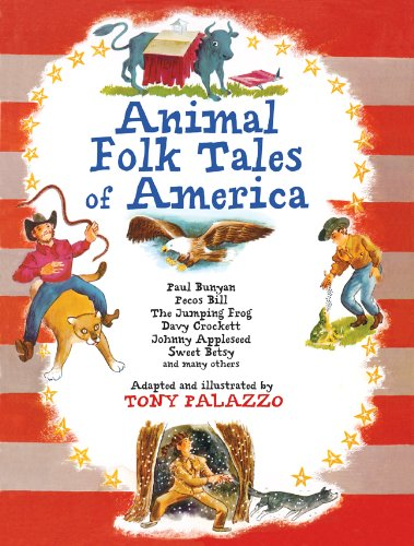 Animal Folk Tales of America: Paul Bunyan, Pecos Bill, The Jumping Frog, Davy Crockett, Johnny Ap...