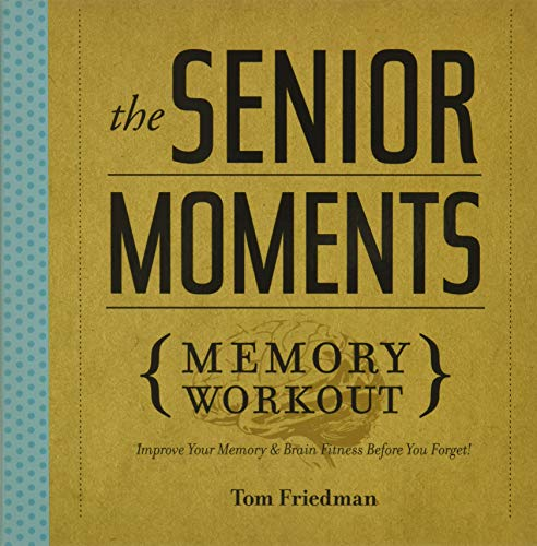 9781402774102: The Senior Moments Memory Workout: Improve Your Memory & Brain Fitness Before You Forget!