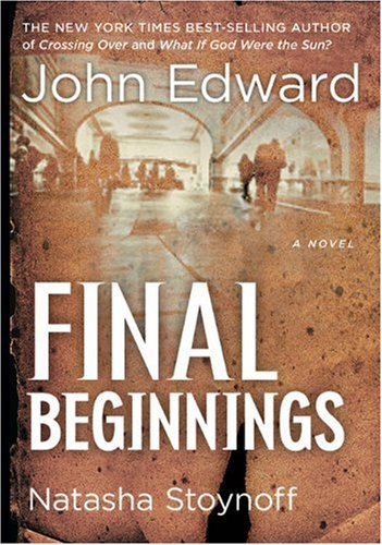 Final Beginnings (1402775598) by John Edward; Natasha Stoynoff