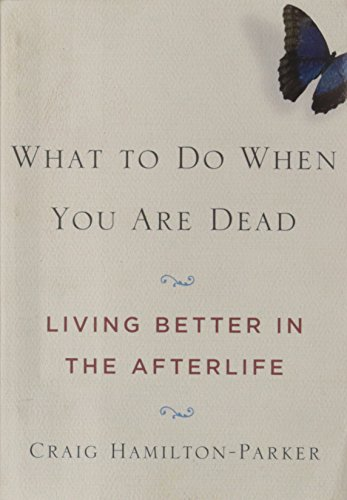 What to Do When You Are Dead: Living Better in the Afterlife (1402776608) by Craig Hamilton-Parker