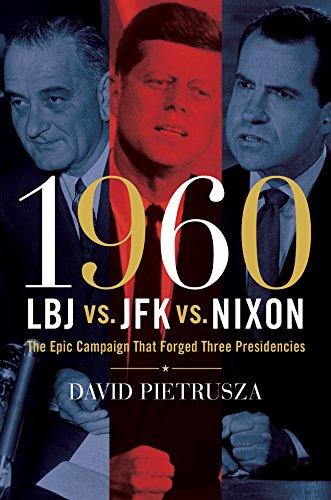 9781402777462: 1960--LBJ vs. JFK vs. Nixon: The Epic Campaign That Forged Three Presidencies