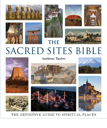 The Sacred Sites Bible: The Definitive Guide to Spiritual Places (1402777485) by Taylor, Anthony
