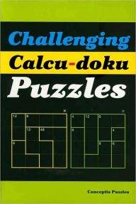 9781402777721: Challenging Calcu-doku Puzzles