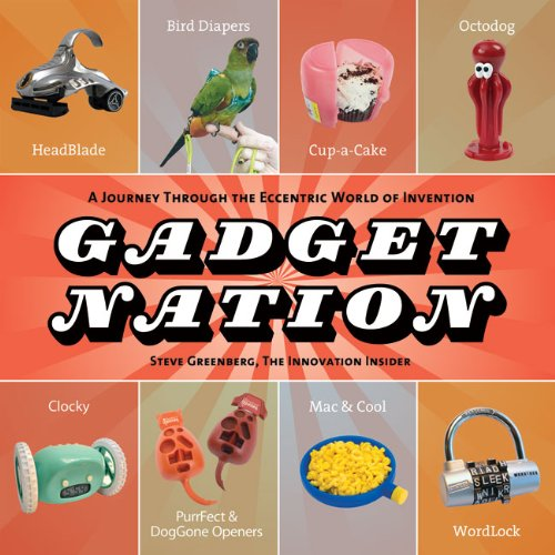 9781402777998: Gadget Nation: A Journey Through the Eccentric World of Invention