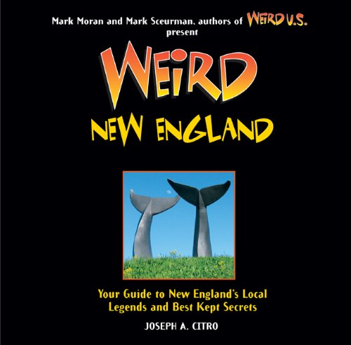 9781402778421: Weird New England: Your Guide to New England's Local Legends and Best Kept Secrets