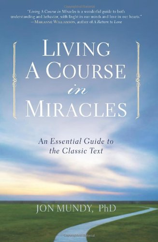 9781402778605: Living A Course in Miracles: An Essential Guide to the Classic Text