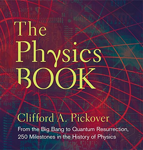 The Physics Book: From the Big Bang to Quantum Resurrection, 250 Milestones in the History of Physics (Sterling Milestones) (1402778619) by Clifford A. Pickover