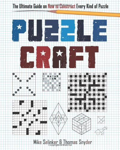 Puzzlecraft: The Ultimate Guide on How to Construct Every Kind of Puzzle (1402779240) by Mike Selinker; Thomas Snyder
