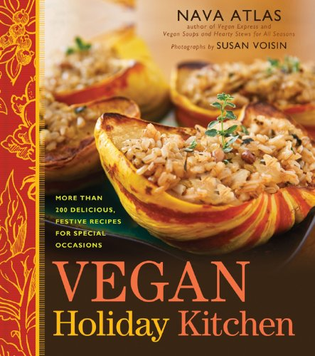 Vegan Holiday Kitchen: More than 200 Delicious, Festive Recipes for Special Occasions (1402780052) by Nava Atlas