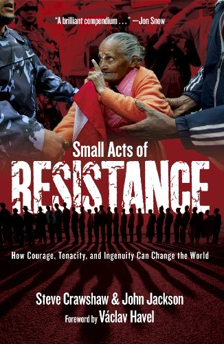 9781402781247: Small Acts of Resistance: How Courage, Tenacity, and Ingenuity Can Change the World