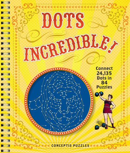 Dots Incredible!: Connect 24,135 Dots in 84 Puzzles: Conceptis Puzzles