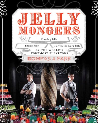9781402784804: Jellymongers: Glow-in-the-Dark Jelly, Titanic Jelly, Flaming Jelly by the World's Foremost Purveyors Bompas & Parr