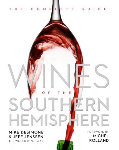 Wines of the Southern Hemisphere: Mike DeSimone; Jeff Jenssen (the World Wine Guys); Foreword by ...